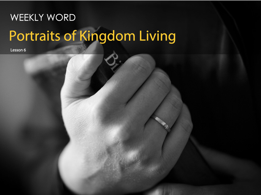 Portraits of Kingdom Living – Lesson Six
